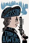 The Last Confession of Thomas Hawkins (Tom Hawkins, #2)