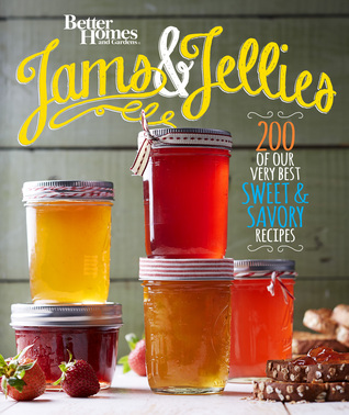 Better Homes and Gardens Jams and Jellies: Our Very Best Sweet  Savory Recipes