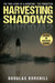 Harvesting Shadows The True Story of A Haunting The Forgotten by Douglas Burchill