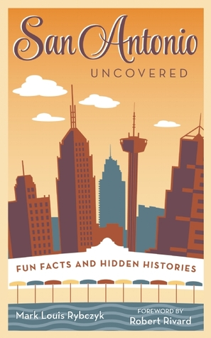 San Antonio Uncovered: Quirky and Amazing Facts about the Alamo City