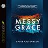 Messy Grace by Caleb Kaltenbach