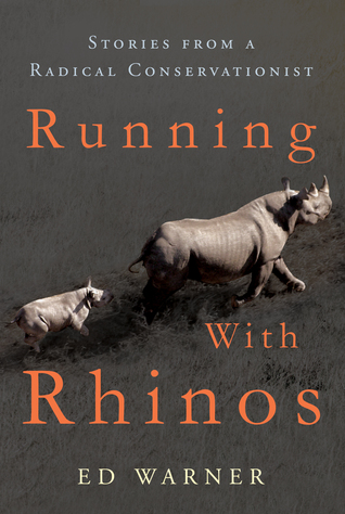 Running with Rhinos: Stories from a Radical Conservationist