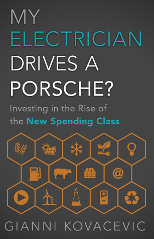 My Electrician Drives a Porsche?: Investing in the Rise of the New Spending Class