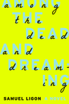 Among the Dead and Dreaming: A Novel