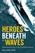 Heroes Beneath the Waves: T...