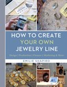 How to Create Your Own Jewelry Line: Design – Production – Finance – Marketing  More