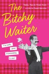 The Bitchy Waiter: Life on the Other Side of the Menu
