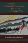 Forging a Cherokee-American Alliance in the Creek War by Susan M. Abram