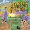 Larry Saves the Prairie