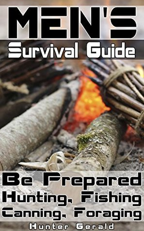 Men's Survival Guide. Be Prepared - Hunting, Fishing, Canning, Foraging.: (And surviving the Zombie Apocalypse!