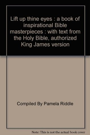 Lift Up Thine Eyes: A Book of Inspirational Bible Masterpieces: With Text from the Holy Bible, Authorized King James Version