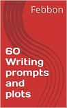 60 Writing prompts, plots and ways to twist (FREE guide to wr... by Ganga Bharani Vasudevan