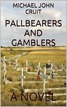 PALLBEARERS AND GAMBLERS by Michael John Cruit