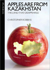 Apples Are from Kazakhstan by Christopher Robbins