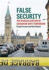 False Security: The Radicalization Of Canadian Anti-terrorism