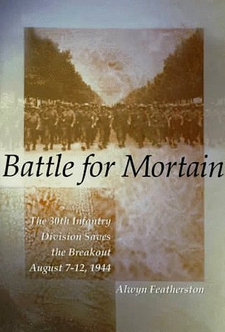 Battle for Mortain: The 30th Infantry Division Saves the Breakout, August 7-12, 1944