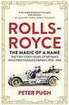 Rolls-Royce: The Magic of a Name: The First Forty Years of Britain's Most Prestigious Company, 1904-1944