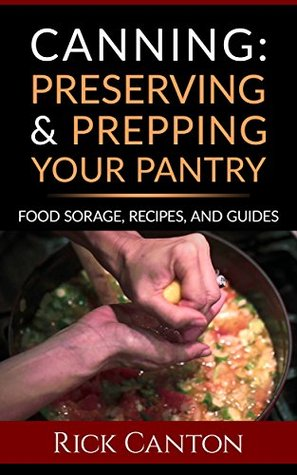 Canning: Preserving and Prepping Your Pantry: Food Storage, Recipes, and Guides (Survival & Prepping Book 7)