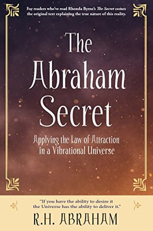 The Abraham Secret (Original Edition): Applying the Law of Attraction in a Vibrational Universe