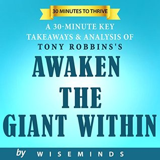 Summary, Key Takeaways & Analysis of Awaken the Giant Within by Anthony Robbins: How to Take Immediate Control of Your Mental, Emotional, Physical and Financial
