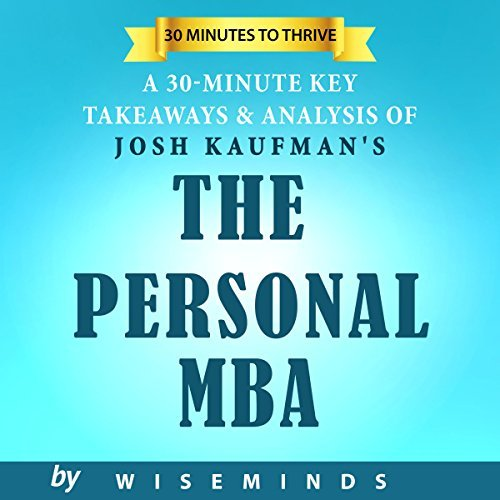 Summary, Key Takeaways & Analysis of The Personal MBA by Josh Kaufman: Master the Art of Business