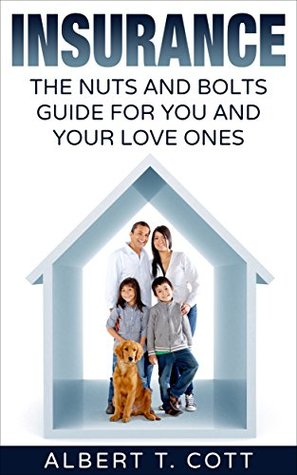 INSURANCE: The Nuts and Bolts Guide for You and Your Love Ones