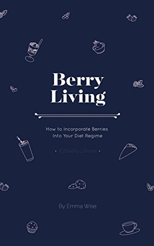 Berry Living: How to Incorporate Berries into Your Diet Regime