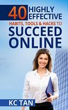 40 Highly Effective Habits, Tools & Hacks To Succeed Online