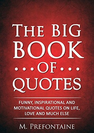 Life Quotes Book Prepossessing The Big Book Of Quotes Funny Inspirational And Motivational