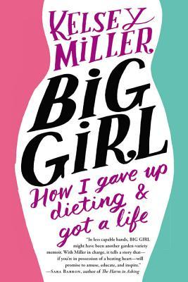 Big Girl: How I Gave Up Dieting and Got a Life