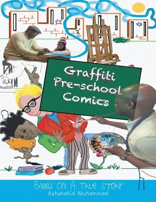 Graffiti Pre-School Comic Book: Based on a True Story