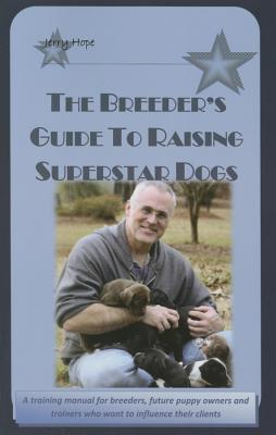 The Breeder's Guide To Raising Superstar Dogs