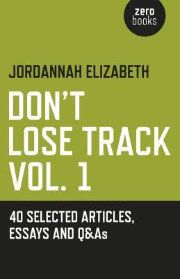 Don't Lose Track: 40 Selected Articles, Essays and Q&as
