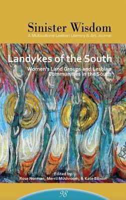 Sinister Wisdom 98: Landykes of the South: Women's Land Groups and Lesbian Communities in the South