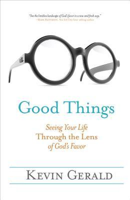 Good Things: Seeing Your Life Through the Lens of God's Favor