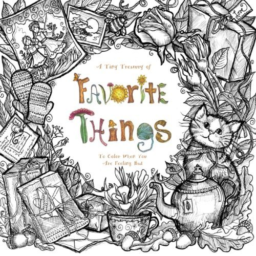 A Tiny Treasury of Favorite Things: To Color When You Are Feeling Bad: Volume 1 (Purse Sized Coloring Books - Therapeutic, Comforting & Inspirational for Ages 9 to Adult)
