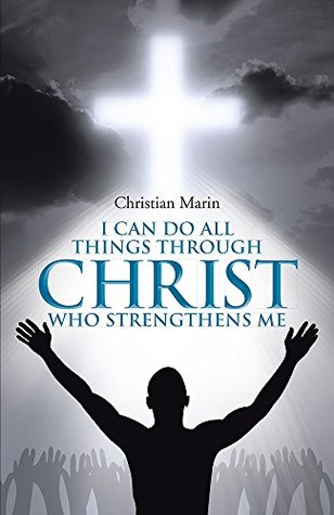 I Can Do All Things through Christ Who Strengthens Me: I Can Do All Things through Christ