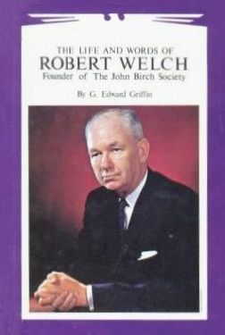 The Life and Words of Robert Welch, Founder of John Birch Soc... by G. Edward Griffin