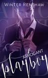 Arrogant Playboy by Winter Renshaw