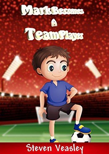 Books for Kids: Mark Becomes a Team Player (Bedtime Stories For Kids Ages 6-8): Children's Soccer Books, Kids Books, sportsmanship, Children Books, Early Readers,Life Lessons