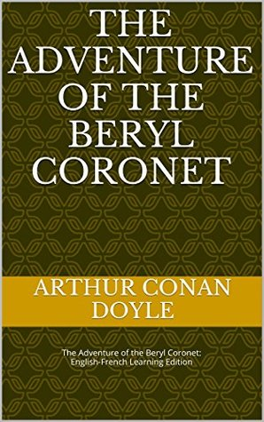 The Adventure of the Beryl Coronet: The Adventure of the Beryl Coronet: English-French Learning Edition (The Adventures of Sherlock Holmes Book 5)