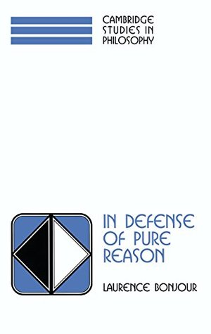 In Defense of Pure Reason: A Rationalist Account of A Priori Justification (Cambridge Studies in Philosophy)