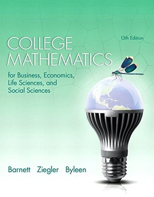 College Mathematics for Business, Economics, Life Sciences, and Social Sciences (13th Edition)