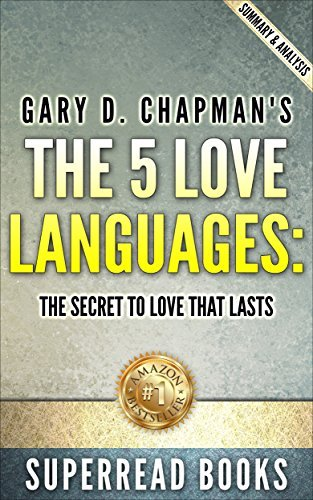 The Five Love Languages: The Secret to Love that Lasts: by Gary Chapman | Summary & Analysis