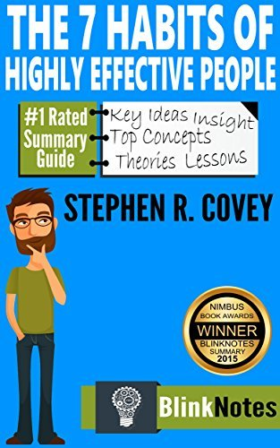 The 7 Habits of Highly Effective People: Powerful Lessons in Personal Change, by Stephen R. Covey   BlinkNotes Summary Guide