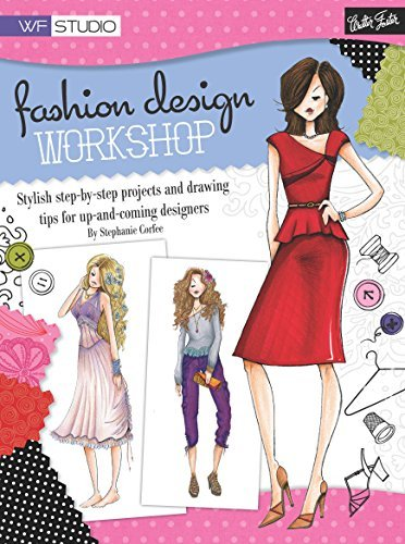 Fashion Design Workshop: Stylish step-by-step projects and drawing tips for up-and-coming designers