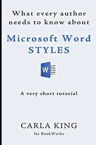 What Every Author Needs to Know about Microsoft Word Styles: A very short tutorial July 27, 2015
