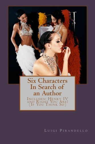 Six Characters in Search of an Author (Three Plays by Luigi Pirandello): Includes Henry IV and Right You Are