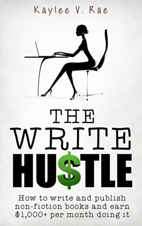 The Write Hustle: How to write and publish non-fiction books and earn $1,000+ per month doing it