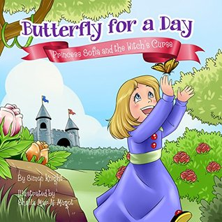 Butterfly for a Day - Princess Sofia and the Witch's Curse: (Illustrated Children's Bedtime Story Book for Ages 1 - 8 with Butterflies, Flower Fairies ... Dragon Children's Books for Boys and Girls)